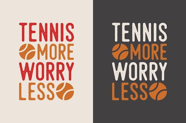 Tennis più preoccupazioni meno illustrazione di design di t-shirt da tennis tipografia vintage