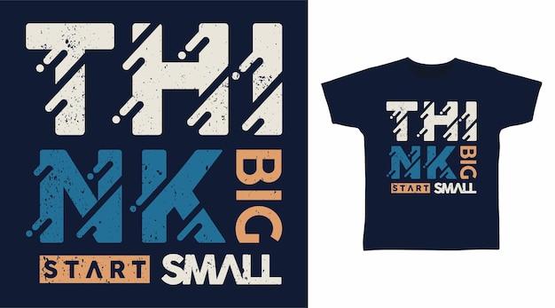 Pensa in grande inizia con il design della maglietta con una piccola tipografia