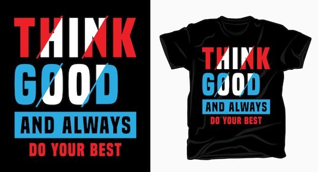 Pensa bene e fai sempre della tua migliore tipografia per il design della maglietta