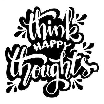 Pensa pensieri felici. illustrazione di lettere a mano. citazione ispiratrice.