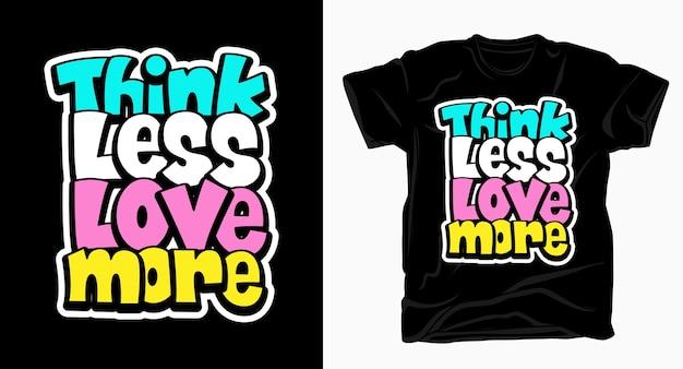 Pensa meno amore più lettere disegnate a mano per maglietta