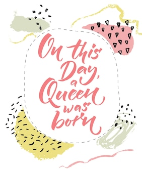 In questo giorno è nata una regina biglietto di buon compleanno per ragazze calligrafia a pennello su sfondo pastello