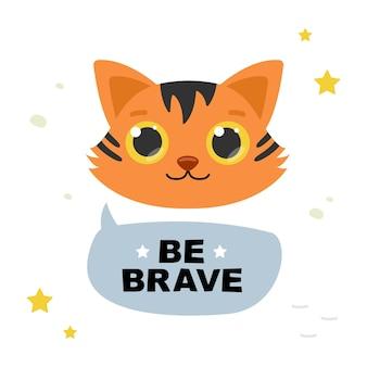 Faccia di tigre e messaggio sii coraggioso. illustrazione vettoriale con scritte.