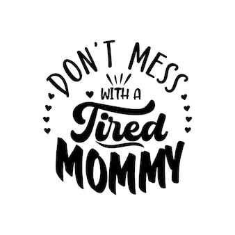 La mamma stanca cita il vettore di lettere di design