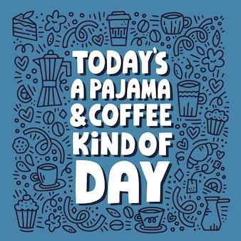 Il pigiama di oggi e il tipo di iscrizione del giorno del caffè con l'illustrazione di scarabocchio. concetto di vettore disegnato a mano per poster, biglietti, t-shirt