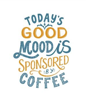 Il buon umore di oggi è sponsorizzato dalla tipografia scritta a mano del caffè. slogan motivazionale.