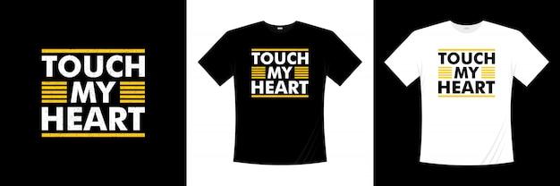 Tocca il mio disegno tipografico della maglietta del cuore