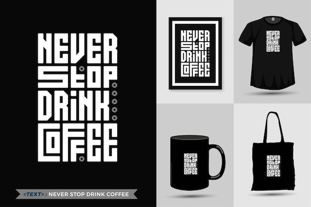 La maglietta di motivazione di citazione di tipografia di design alla moda non smette mai di bere caffè per la stampa.
