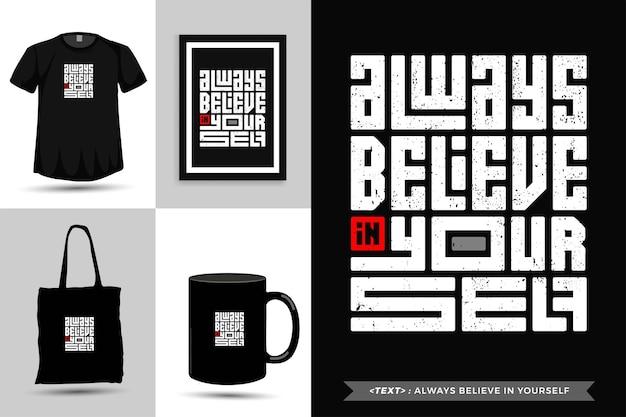 Tipografia alla moda citazione motivazione tshirt credi sempre in te stesso. modello di disegno verticale di lettere tipografiche