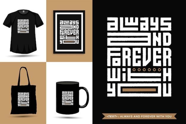 Tipografia alla moda citazione motivazione tshirt sempre e per sempre con te. modello di disegno verticale di lettere tipografiche