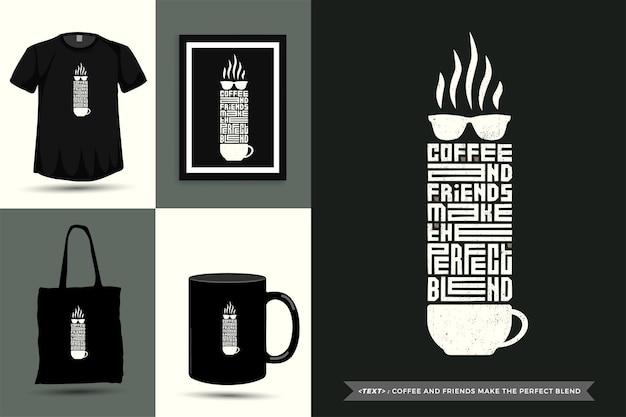 Tipografia alla moda citazione motivazione tshirt caffè e amici fanno la miscela perfetta per la stampa. poster, tazza, borsa tote, abbigliamento e merce tipografica di design verticale con caratteri tipografici