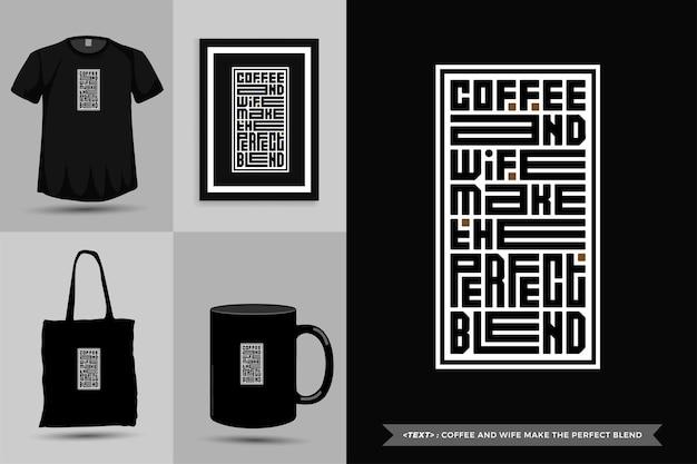 Tipografia alla moda citazione motivazione tshirt caffè e moglie fanno la miscela perfetta per la stampa. poster, tazza, borsa tote, abbigliamento e merce tipografica di design verticale con caratteri tipografici