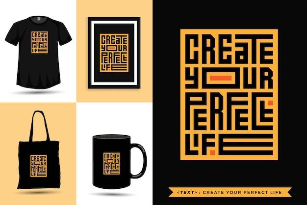 Tipografia alla moda citazione motivazione tshirt crea la tua vita perfetta. modello di disegno verticale di lettere tipografiche