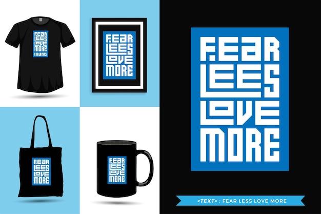 Tipografia alla moda citazione motivazione tshirt paura meno amore di più. modello di disegno verticale di lettere tipografiche