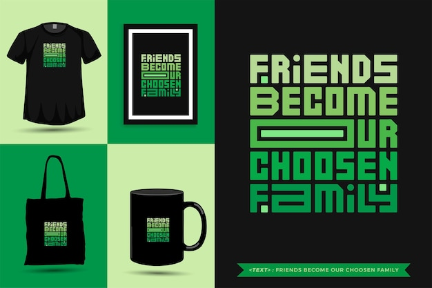 Tipografia alla moda citazione motivazione gli amici della maglietta diventano la nostra famiglia scelta per la stampa. poster, tazza, borsa tote, abbigliamento e merce tipografica di design verticale con caratteri tipografici