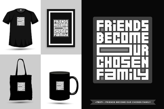 Tipografia alla moda citazione motivazione gli amici della maglietta diventano la nostra famiglia prescelta per la stampa. modello di tipografia verticale per merce