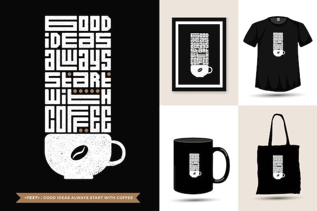 Tshirt motivazione citazione tipografia alla moda le buone idee iniziano sempre con il caffè. modello di progettazione verticale di caratteri tipografici