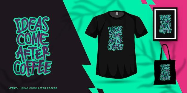 Tipografia alla moda citazione motivazione tshirt le idee vengono dopo il caffè per la stampa. poster modello di disegno di lettere tipografiche, tazza, borsa tote, abbigliamento e merchandising