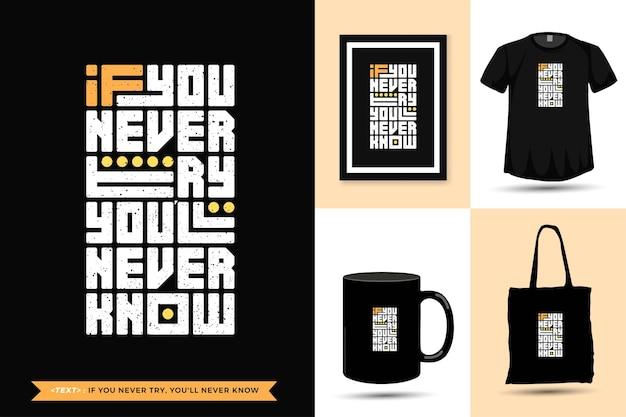 Maglietta di motivazione citazione tipografia alla moda se non provi mai, non saprai mai per la stampa. modello di tipografia verticale per merce