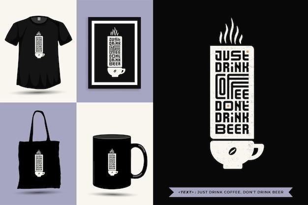 Tipografia alla moda citazione motivazione tshirt bevi solo caffè, non bere birra per la stampa. poster, tazza, borsa tote, abbigliamento e merce tipografica di design verticale con caratteri tipografici