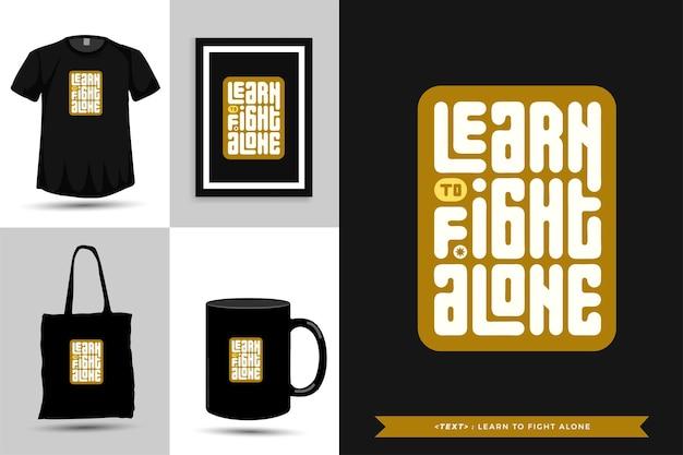 Tipografia alla moda citazione motivazione tshirt impara a combattere da solo per la stampa. poster, tazza, borsa tote, abbigliamento e merce tipografica di design verticale con caratteri tipografici