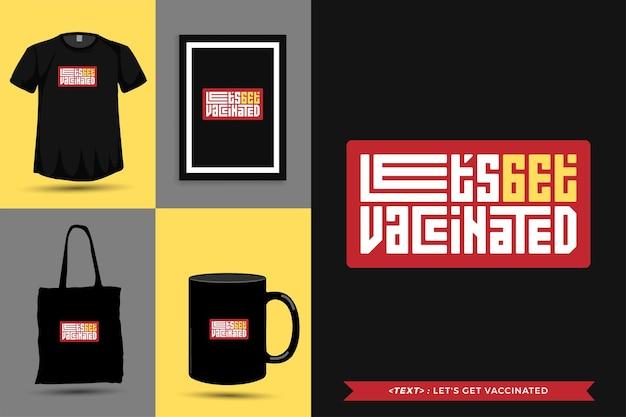 Tipografia alla moda citazione motivazione tshirt facciamoci vaccinare per la stampa. poster, tazza, borsa tote, abbigliamento e merce tipografica di design verticale con caratteri tipografici