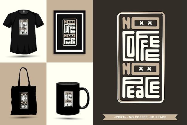 Tipografia alla moda citazione motivazione tshirt niente caffè, niente pace per la stampa. poster, tazza, borsa tote, abbigliamento e merce tipografica di design verticale con lettere tipografiche