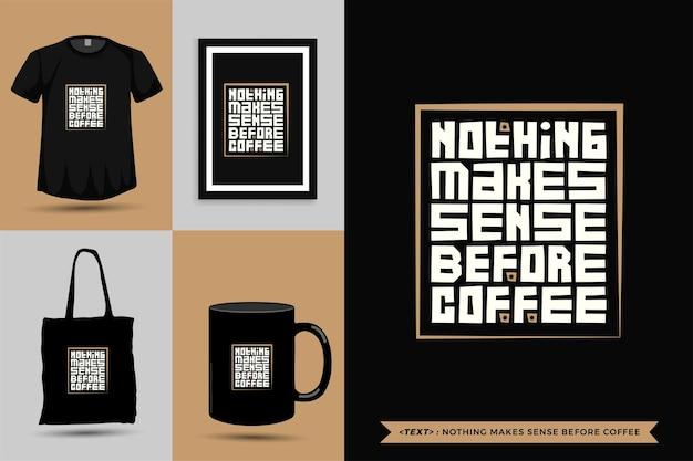 Tipografia alla moda citazione motivazione tshirt niente ha senso prima del caffè per la stampa. poster, tazza, borsa tote, abbigliamento e merce tipografica di design verticale con caratteri tipografici