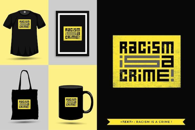 Tipografia alla moda citazione motivazione il razzismo della maglietta è un crimine per la stampa. poster, tazza, borsa tote, abbigliamento e merce tipografica di design verticale con caratteri tipografici