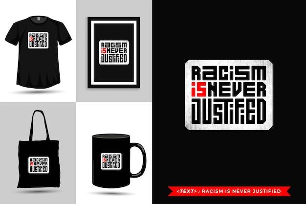 Tipografia alla moda citazione motivazione il razzismo della maglietta non è mai giustificato. modello di disegno verticale di lettere tipografiche