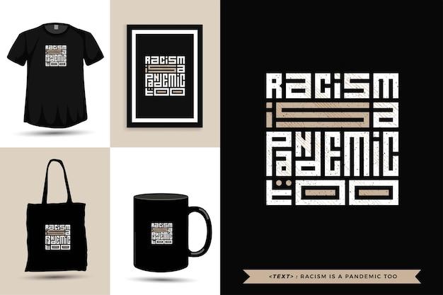 Tipografia alla moda citazione motivazione anche il razzismo della maglietta è una pandemia. modello di disegno verticale di lettere tipografiche