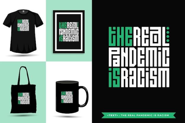 Tipografia alla moda citazione motivazione tshirt la vera pandemia è il razzismo. modello di disegno verticale di lettere tipografiche