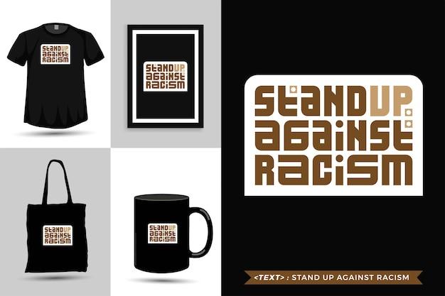 Tipografia alla moda citazione motivazione tshirt alzati contro il razzismo. modello di disegno verticale di lettere tipografiche