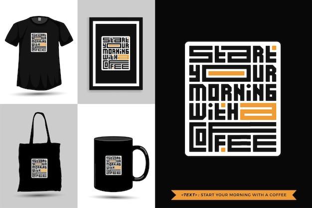 Tipografia alla moda citazione motivazione tshirt inizia la giornata con un caffè per la stampa. poster, tazza, borsa tote, abbigliamento e merce tipografica di design verticale con caratteri tipografici