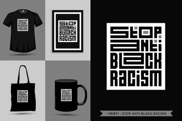 Tipografia alla moda citazione motivazione tshirt stop anti razzismo nero. modello di disegno verticale di lettere tipografiche