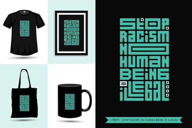 Tipografia alla moda citazione motivazione tshirt stop al razzismo, nessun essere umano è illegale. modello di disegno verticale di lettere tipografiche Vettore Premium