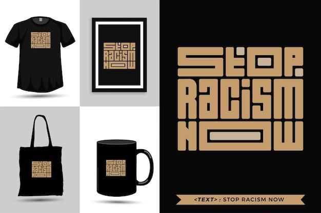 Tipografia alla moda citazione motivazione tshirt stop racism now for print. modello di tipografia verticale per merce