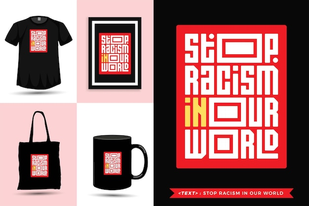 Tipografia alla moda citazione motivazione tshirt fermare il razzismo nel nostro mondo. modello di disegno verticale di lettere tipografiche Vettore Premium