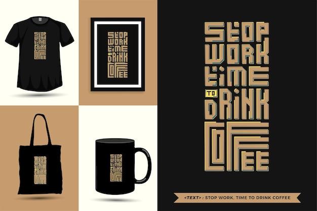 Tipografia alla moda citazione motivazione tshirt smettere di lavorare, è ora di bere un caffè per la stampa. poster, tazza, borsa tote, abbigliamento e merce tipografica di design verticale con caratteri tipografici