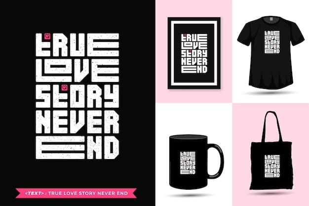 Tshirt motivazione citazione tipografia alla moda la vera storia d'amore non finisce mai per la stampa. modello di tipografia verticale per merce