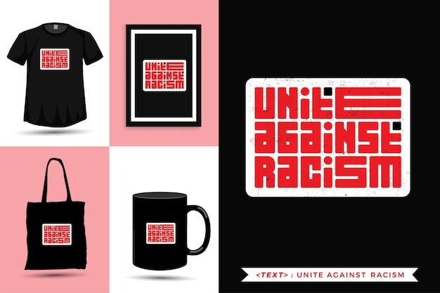 Tipografia alla moda citazione motivazione tshirt unite contro il razzismo per la stampa. poster, tazza, borsa tote, abbigliamento e merce tipografica di design verticale con caratteri tipografici