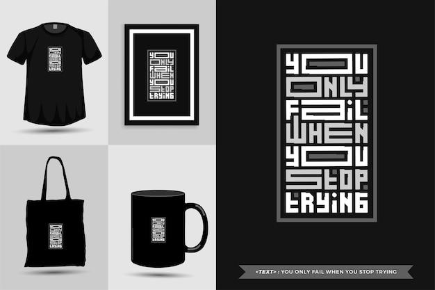 Tipografia alla moda citazione motivazione tshirt fallisci solo quando smetti di provare a stampare. poster, tazza, borsa tote, abbigliamento e merce tipografica di design verticale con lettere tipografiche