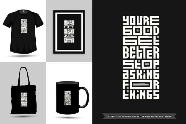 Tipografia alla moda citazione motivazione tshirt sei bravo a stare meglio smetti di chiedere cose per la stampa. poster, tazza, borsa tote, abbigliamento e merce tipografica di design verticale con caratteri tipografici