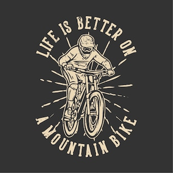 La vita del design della maglietta è migliore su una mountain bike con l'illustrazione vintage di mountain biker