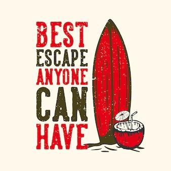 Tshirt design slogan tipografia migliore fuga che chiunque può avere con tavola da surf e illustrazione vintage di succo di cocco