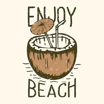 La tipografia di slogan di design della maglietta godetevi la spiaggia con l'illustrazione vintage del succo di cocco