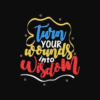 Trasforma le tue ferite in saggezza citazione motivazionale poster tipografia tshirt