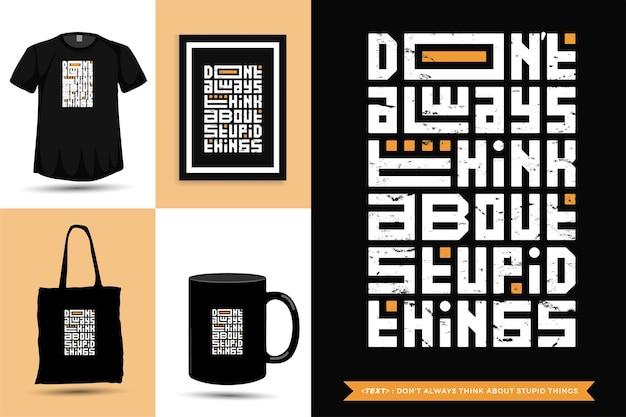 Ispirazione per citazioni tipografiche la maglietta non pensa sempre a cose stupide. modello di disegno verticale di caratteri tipografici