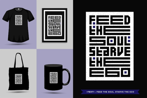 Ispirazione citazione tipografica la maglietta nutre l'anima, fa morire di fame l'ego. modello di disegno verticale di caratteri tipografici