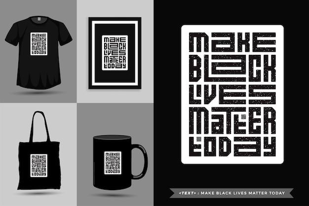 La maglietta di ispirazione per citazioni tipografiche rende le vite nere importanti oggi. modello di disegno verticale di caratteri tipografici